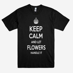 Keep Calm and let FLOWERS Handle it Personalized Name T-Shirt ln