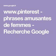 www.pinterest - phrases amusantes de femmes - Recherche Google