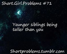 short girl problems | yes all of them are taller then me