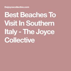 Best Beaches To Visit In Southern Italy - The Joyce Collective