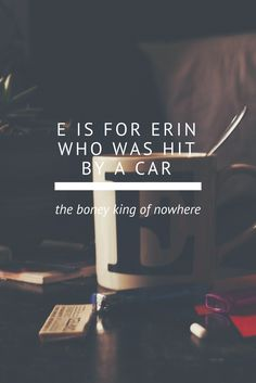 E is for Erin who was hit by a car.