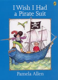 I Wish I Had a Pirate Suit! Love this! Pamela Allen is one of the truly classic (sic awesome!) children's authors!