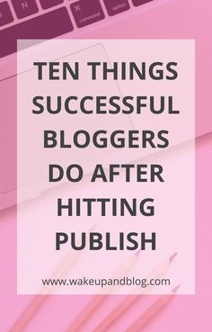 If you want to be a successful blogger check out this list of things do to after you hit publish on your latest blog post.... #blogging #blogger #writing