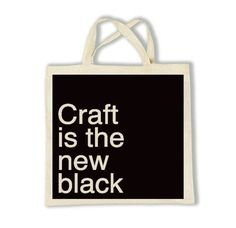 'Craft is the new black' tote