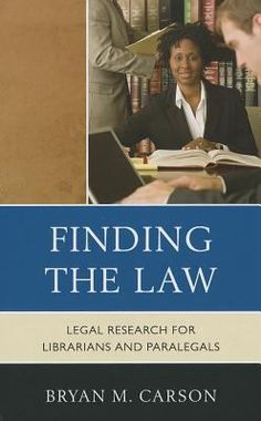 Finding the law : legal research for librarians and paralegals / Bryan M. Carson.