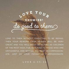 """#LoveYourEnemies #Luke6Verses35Through36"""