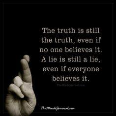 The truth is still the truth -  - http://themindsjournal.com/truth-still-truth/