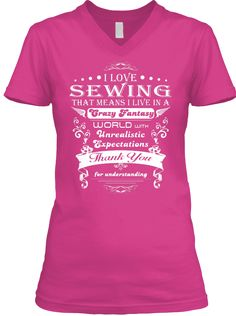 I Love Sewing That Means I Live In A Crazy Fantasy World With Unrealistic Expectations. Thank You For Understanding  Berry T-Shirt Front