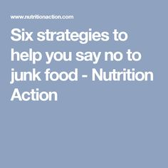 Six strategies to help you say no to junk food - Nutrition Action