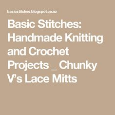 Basic Stitches: Handmade Knitting and Crochet Projects _ Chunky V's Lace Mitts