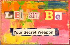 Let Art Be Your Secrete Weapon!  Mixed Media Mailart Postcard by Rachel Mims rachelmims.blogspot.com