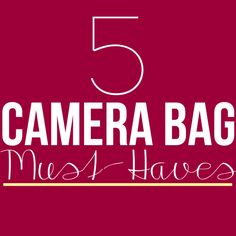 5 Camera Bag Must-Haves: For the Beginner Photographer
