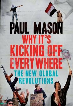 Why It's Kicking Off Everywhere: The New Global Revolutions by Paul Mason. $9.59. 247 pages. Author: Paul Mason. Publisher: Verso; 1 edition (January 27, 2012)