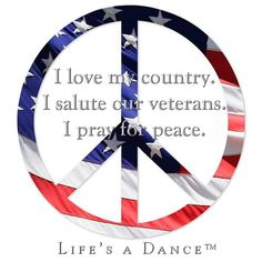 I love my country. I salute our veterans. I pray for peace. ♥ Life's a Dance Pray For Peace, I Pray, Peace And Love, My Love, Memorial Day Quotes, Inner Peace Quotes, Give Peace A Chance, Hippie Peace, Peace On Earth