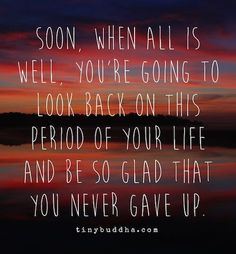 Soon when all is well and you look back on this period of your life you will be glad you didn't give up! #persistance #dontgiveup #keepgoing
