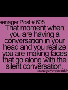 Everyday of my life.
