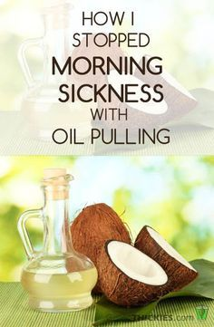 How I Stopped Morning Sickness by Oil Pulling with Coconut Oil