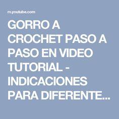 GORRO A CROCHET PASO A PASO EN VIDEO TUTORIAL - INDICACIONES PARA DIFERENTES EDADES - YouTube