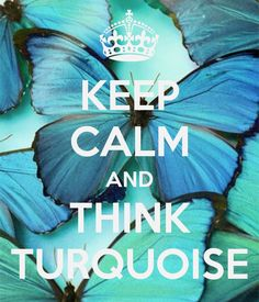 KEEP CALM AND THINK TURQUOISE
