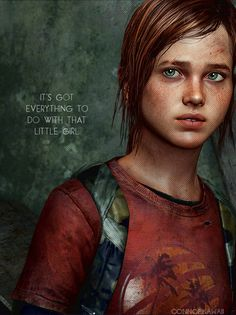 """""""I reckon it's something to do with that little girl.""""  """"It's got everything to do with that little girl."""" The Last of Us"""