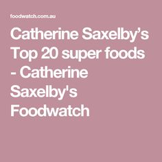 Catherine Saxelby's Top 20 super foods - Catherine Saxelby's Foodwatch