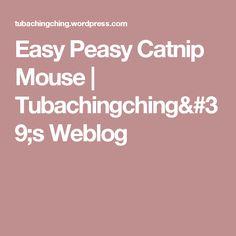 Easy Peasy Catnip Mouse | Tubachingching's Weblog