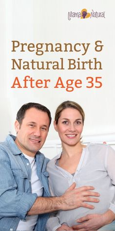 Natural birth and pregnancy after 35 are possible. Find out how you can lower your risks and increase your chances of having the natural birth you desire. http://www.mamanatural.com/pregnancy-after-35/