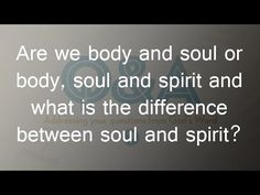 Are we body and soul or body, soul and spirit and what is the difference...