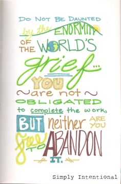 """hand-drawn by mcmeeshi simplyintentional.wordpress.com """"Do not be daunted by the enormity of the world's grief... You are not obligated to complete the work, but neither are you free to abandon it."""" -The Talmud"""