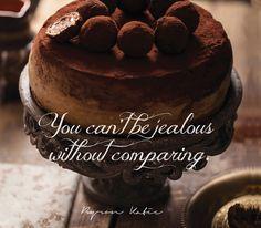 «Невозможно ревновать без сравнения.» ~ Байрон Кейти  «Смогли бы вы ревновать без сравнения?» ~ Байрон Кейти  «Невозможно ощутить ревность или зависть до тех пор, пока ум не сравнивает. Без сравнения вы можете любить себя, — вы потрясающие! Но вы сравниваете свое прекрасное «Я» с ложным мысленным образом кого-то более красивого. И вы проигрываете.» ~ Байрон Кейти  «You can't be jealous without comparing.» ~ Byron Katie «Can you be jealous without comparing?» ~ Byron Katie