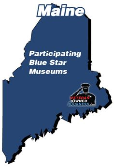Participating Blue Star Museums in the state of Maine (free entrance for active duty military and your families).