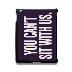 You Can't Sit With Us Dark Purple TATUM-12162 Apple Phonecase Cover For Ipad 2/3/4, Ipad Mini 2/3/4, Ipad Air, Ipad Air 2