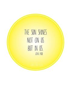 Items similar to The Sun Shines Not On Us But In Us - John Muir Quote Art, Yellow Print, Words For Your Walls, Inspirational Quote on Etsy The Words, Cool Words, Words Quotes, Me Quotes, Motivational Quotes, Inspirational Quotes, Happy Quotes, Sayings, Great Quotes