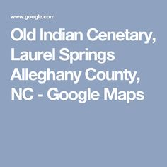 Old Indian Cenetary, Laurel Springs Alleghany County, NC - Google Maps