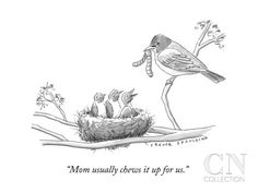 """Mom usually chews it up for us."" - New Yorker Cartoon  by Trevor Spaulding"