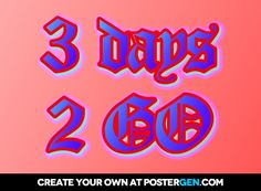 3 days  2 go