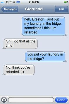 Glorfindel put his laundry in the fridge, don't even ask why.