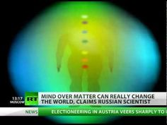"""A Russian scientist is trying to convince people they can change the world simply by using their own energy. He claims that thinking in a certain way can have a positive or negative effect on the surrounding environment. """"We are developing the idea that our consciousness is part of the material world and that with our consciousness we can direct..."""
