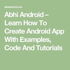 Abhi Android – Learn How To Create Android App With Examples, Code And Tutorials