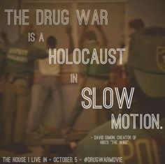 The drug war is a holocaust in slow motion