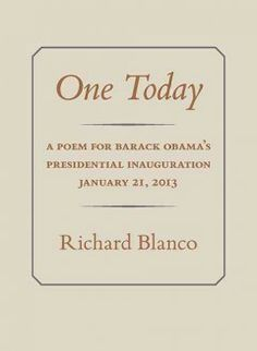 One today : a poem for Barack Obama's presidential inauguration January 21, 2013 / Richard Blanco.