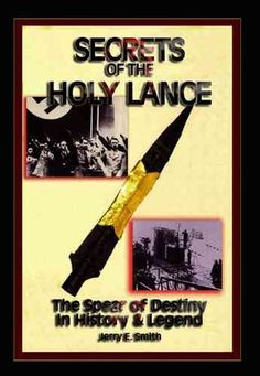 Secrets Of The Holy Lance: The Spear Of Destiny In History & Legend