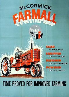 "....{What A Good Ole' ~ ""McCormick Farmall Tractor Advertisement...I Absolutely Love These ""Oldie But Goodies""!! When I was just a Kid Growing up in Nebraska, I was only 9 or 10, and I wanted one of these Tractors SO BAD!! I would have even settled for a 1/18th Scale Model of one!! I might just have to order one tonight!!}"
