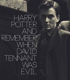 "Bahahaha I remember being scared that I wouldn't be able to take David Tennant serious as the Doctor because I would just think of Barty Crouch Jr...now I can't watch GOF and take David Tennant seriously as Barty Crouch Jr cause I just giggle and think ""silly timelord"""