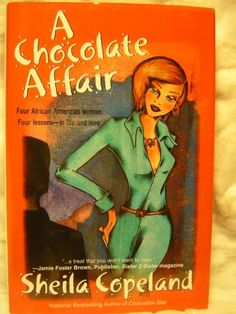 A Chocolate Affair: Four African American Women, Four Lessons - in Life and Love by Sheila Copeland http://www.amazon.com/dp/0739421247/ref=cm_sw_r_pi_dp_1b8Ztb1FF86JYVAP