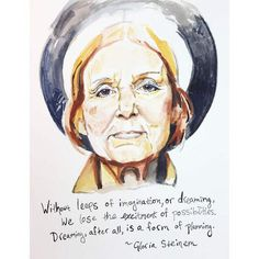 Gloria Steinem portrait and inspiring quote. Painted by yours truly and reproduced on high quality art paper with my Epson Printer. (your print is going to be so crisp and bright, with whites whiter t