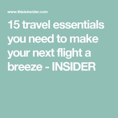 15 travel essentials you need to make your next flight a breeze - INSIDER