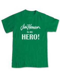JIM HENSON is my Hero   This one is Gary's design. A perfect gift for The Muppets fan!