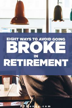 8 Ways to Avoid Going Broke in Retirement  Retirement is closer than you think. Unfortunately, too many of us fail to plan. Consider these 8 ways to avoid going broke during retirement.
