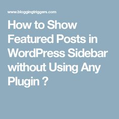 How to Show Featured Posts in WordPress Sidebar without Using Any Plugin ?